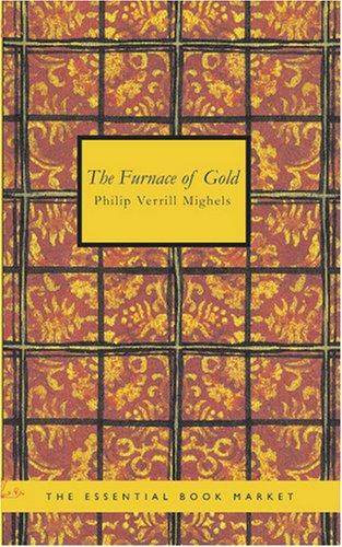 The Furnace of Gold by Philip Verrill, Mighels