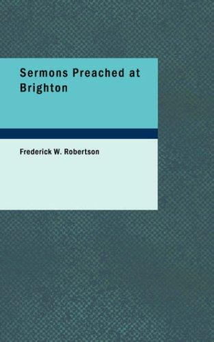 Sermons Preached at Brighton by Frederick W., Robertson