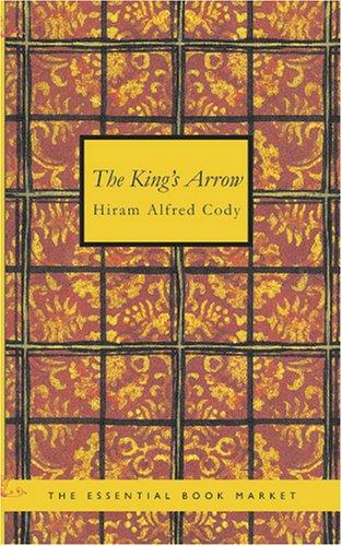 The King\'s Arrow by Hiram Alfred, Cody