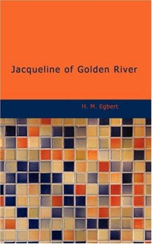 Jacqueline of Golden River by H. M. Egbert