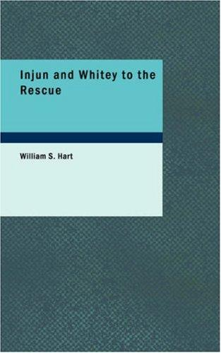 Injun and Whitey to the Rescue by William S., Hart