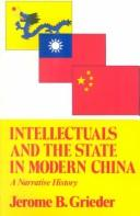 Intellectuals and the state in modern China by Jerome B. Grieder