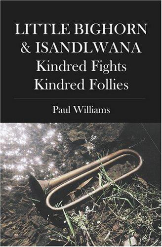 LITTLE BIGHORN & ISANDLWANA; Kindred Fights, Kindred Follies by Paul Williams