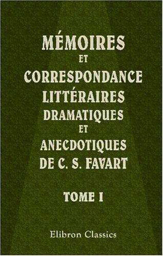 Mémoires et correspondance littéraires, dramatiques et anecdotiques de C. S. Favart