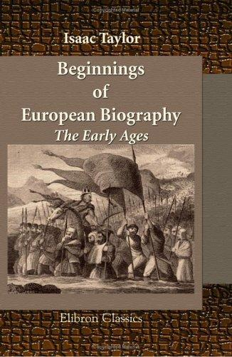 Beginnings of European Biography. The Early Ages by Taylor, Isaac