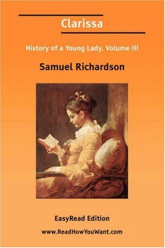 Clarissa History of a Young Lady, Volume III by Samuel Richardson