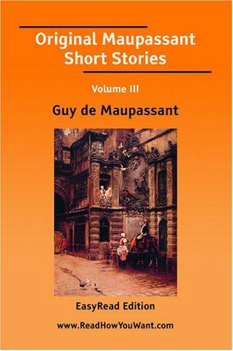 Original Maupassant Short Stories Volume III by Guy de Maupassant