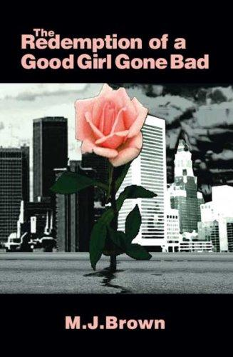 The Redemption of a Good Girl Gone Bad by M.J. Brown