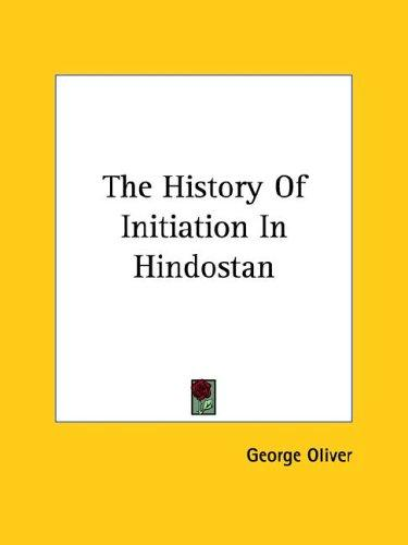 The History Of Initiation In Hindostan by George Oliver