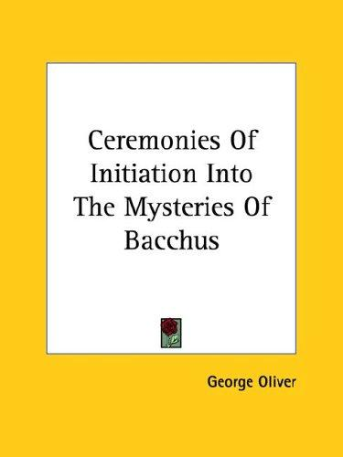 Ceremonies of Initiation into the Mysteries of Bacchus by George Oliver