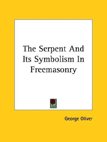The Serpent and Its Symbolism in Freemasonry by George Oliver