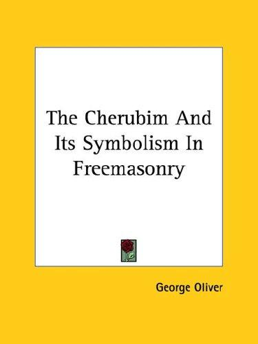 The Cherubim And Its Symbolism In Freemasonry by George Oliver