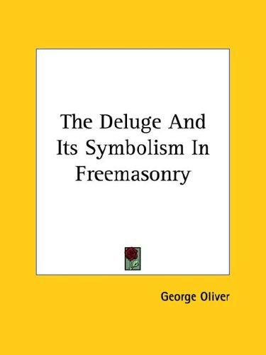 The Deluge And Its Symbolism In Freemasonry by George Oliver