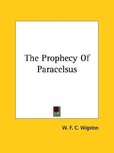 The Prophecy of Paracelsus by W. F. C. Wigston