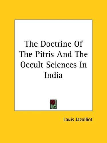 The Doctrine of the Pitris and the Occult Sciences in India by Louis Jacolliot
