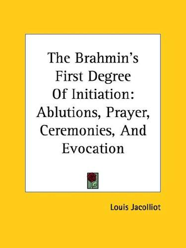 The Brahmin's First Degree of Initiation by Louis Jacolliot