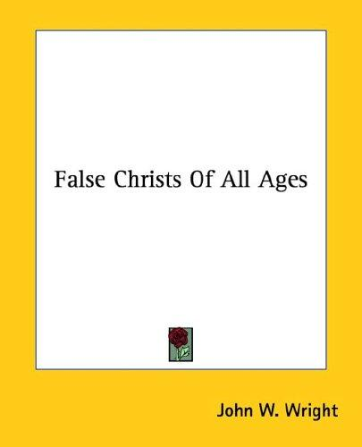 False Christs of All Ages by John W. Wright