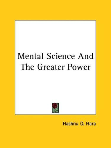 Mental Science and the Greater Power by O. Hashnu Hara
