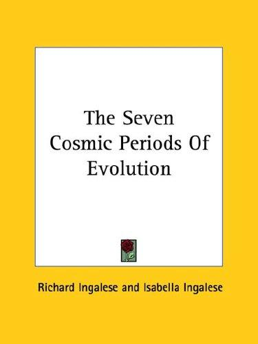 The Seven Cosmic Periods Of Evolution by Richard Ingalese