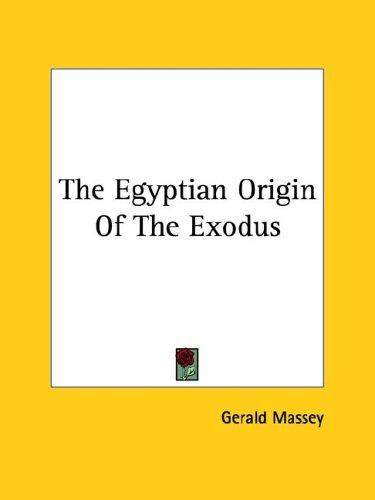 The Egyptian Origin of the Exodus by Gerald Massey