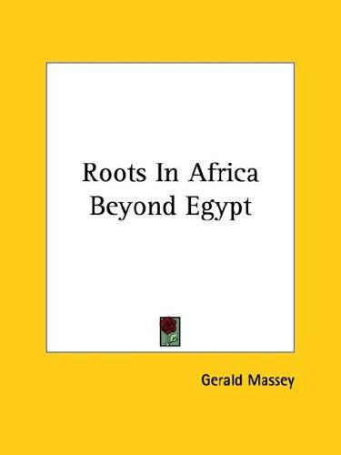 Roots in Africa Beyond Egypt by Gerald Massey