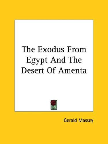 The Exodus from Egypt and the Desert of Amenta by Gerald Massey