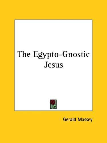 The Egypto-gnostic Jesus by Gerald Massey