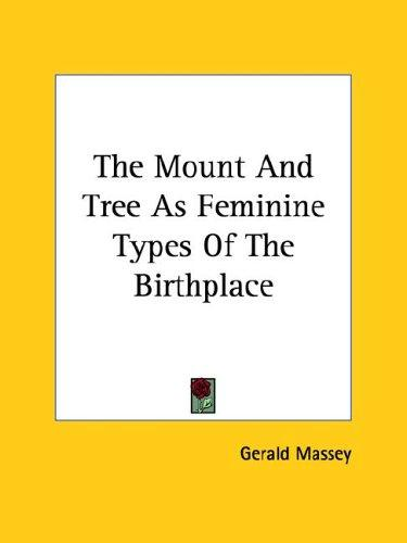 The Mount and Tree As Feminine Types of the Birthplace by Gerald Massey