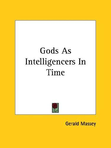 Gods As Intelligencers in Time by Gerald Massey