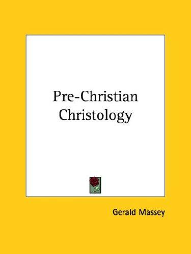 Pre-christian Christology by Gerald Massey