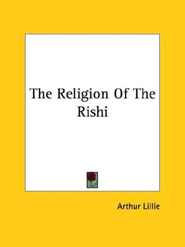 The Religion of the Rishi by Arthur Lillie