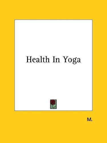 Health in Yoga by M.