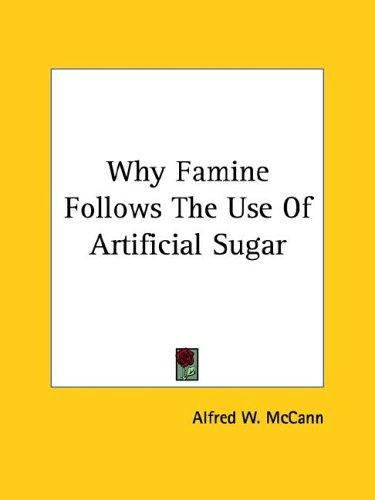 Why Famine Follows the Use of Artificial Sugar by Alfred W. McCann