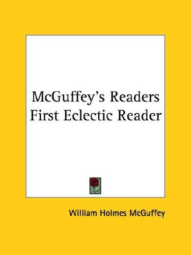 Mcguffey's Readers First Eclectic Reader by William Holmes McGuffey