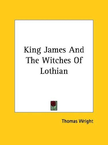 King James and the Witches of Lothian by Thomas Wright