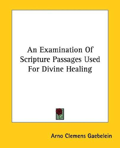 An Examination of Scripture Passages Used for Divine Healing by Arno C. Gaebelein