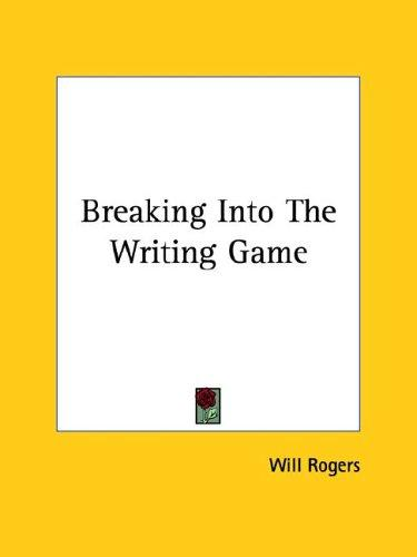 Breaking into the Writing Game by Will Rogers