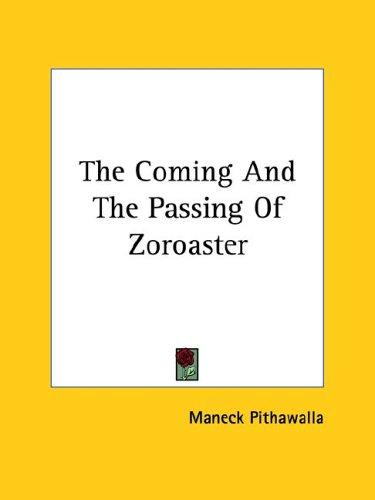 The Coming and the Passing of Zoroaster by Maneck Pithawalla