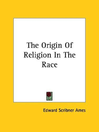 The Origin of Religion in the Race by Edward Scribner Ames