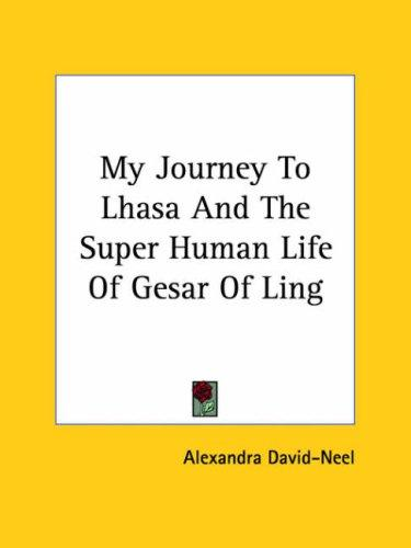 My Journey to Lhasa and the Super Human Life of Gesar of Ling by Alexandra David-Néel