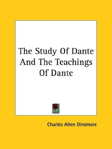 The Study Of Dante And The Teachings Of Dante by Charles Allen Dinsmore