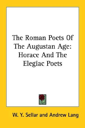The Roman Poets of the Augustan Age by Andrew Lang