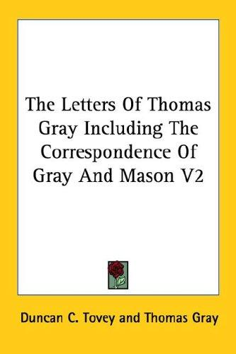 The Letters of Thomas Gray Including the Correspondence of Gray and Mason by Thomas Gray