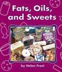 Fats, Oils, and Sweets by Helen Frost