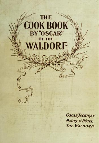 "The cook book, by ""Oscar"" of the Waldorf, Oscar Tschirky by Oscar Tschirky"