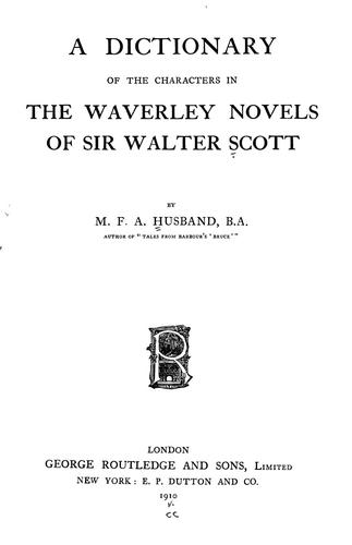 A dictionary of the characters in the Waverley novels of Sir Walter Scott by M. F. A. Husband