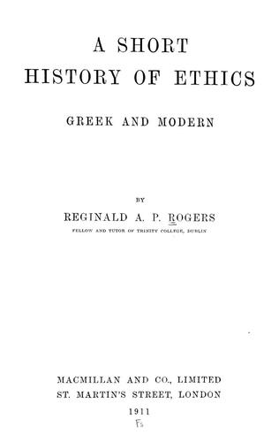 A short history of ethics, Greek and modern. by Reginald A. P. Rogers