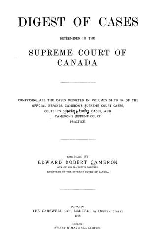 Digest of cases determined in the Supreme court of Canada by Edward Robert Cameron