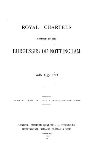 Royal charters granted to the Burgesses of Nottingham, A.D. 1155-1712 by Nottingham (England)