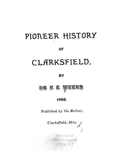 Pioneer history of Clarksfield by Frank Edgar Weeks